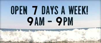 9am - 9pm - 7 Days a week! On Shore Surf Shop